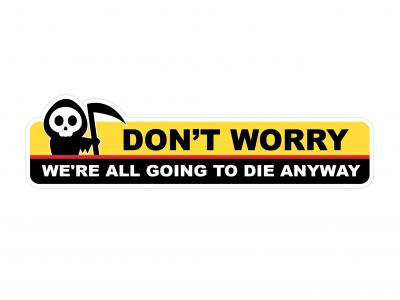 We Are All Gonna Die - warning vinyl sticker